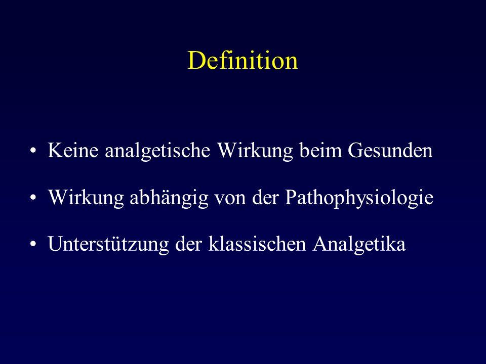 Definition Keine analgetische Wirkung beim Gesunden Wirkung abhängig von der Pathophysiologie Unterstützung der klassischen Analgetika
