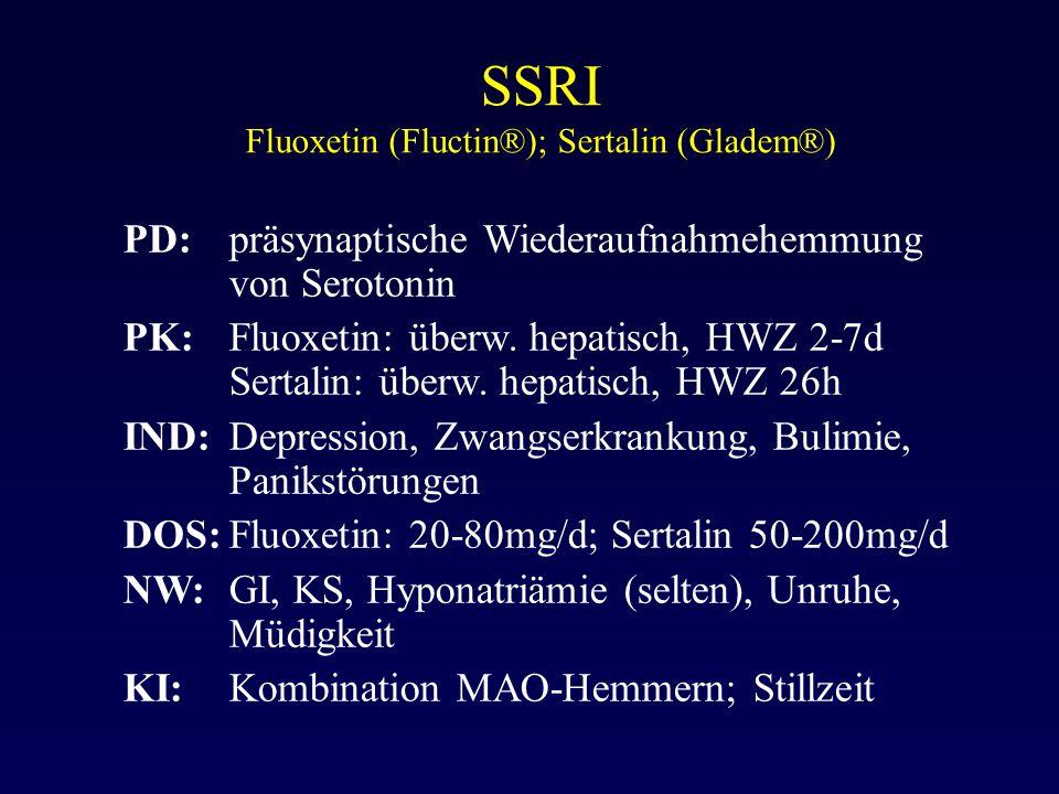 SSRI Fluoxetin (Fluctin®); Sertalin (Gladem®) PD:präsynaptische Wiederaufnahmehemmung von Serotonin PK:Fluoxetin: überw. hepatisch, HWZ 2-7d Sertalin:
