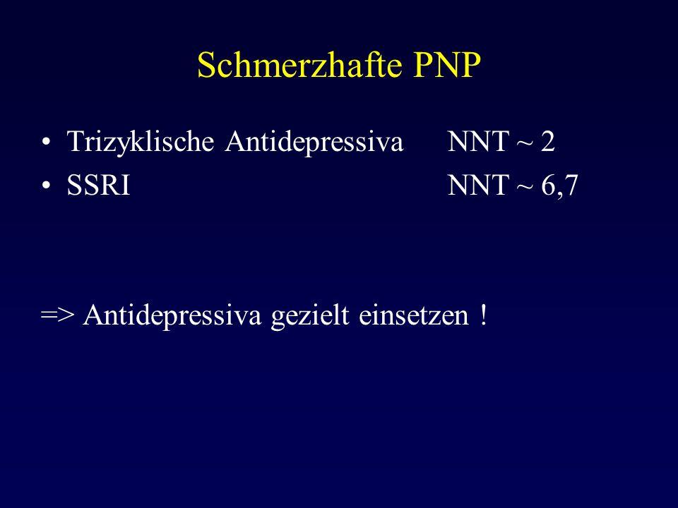 Schmerzhafte PNP Trizyklische Antidepressiva NNT ~ 2 SSRI NNT ~ 6,7 => Antidepressiva gezielt einsetzen !