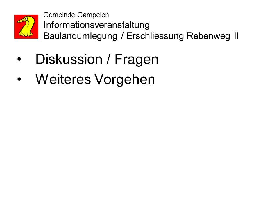Gemeinde Gampelen Informationsveranstaltung Baulandumlegung / Erschliessung Rebenweg II Diskussion / Fragen Weiteres Vorgehen