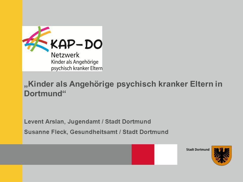 """""""Kinder als Angehörige psychisch kranker Eltern in Dortmund"""" Levent Arslan, Jugendamt / Stadt Dortmund Susanne Fleck, Gesundheitsamt / Stadt Dortmund"""