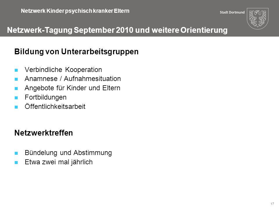 17 Netzwerk-Tagung September 2010 und weitere Orientierung Netzwerk Kinder psychisch kranker Eltern Bildung von Unterarbeitsgruppen Verbindliche Koope