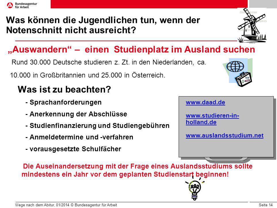 Seite 14 Wege nach dem Abitur, 01/2014 © Bundesagentur für Arbeit Was können die Jugendlichen tun, wenn der Notenschnitt nicht ausreicht.