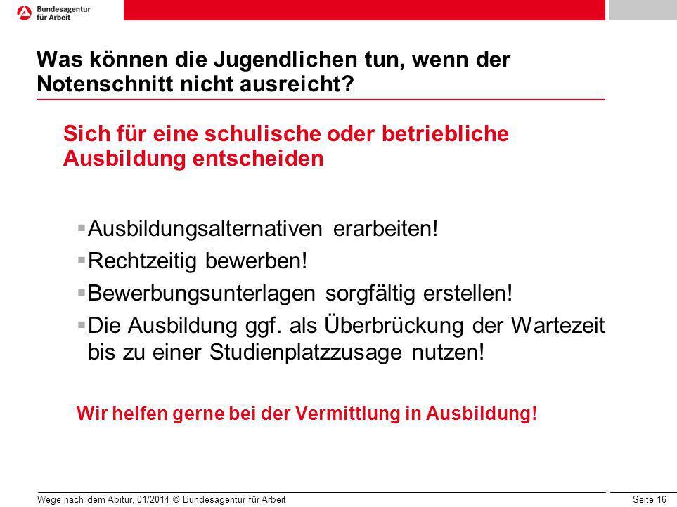 Seite 16 Wege nach dem Abitur, 01/2014 © Bundesagentur für Arbeit Was können die Jugendlichen tun, wenn der Notenschnitt nicht ausreicht.