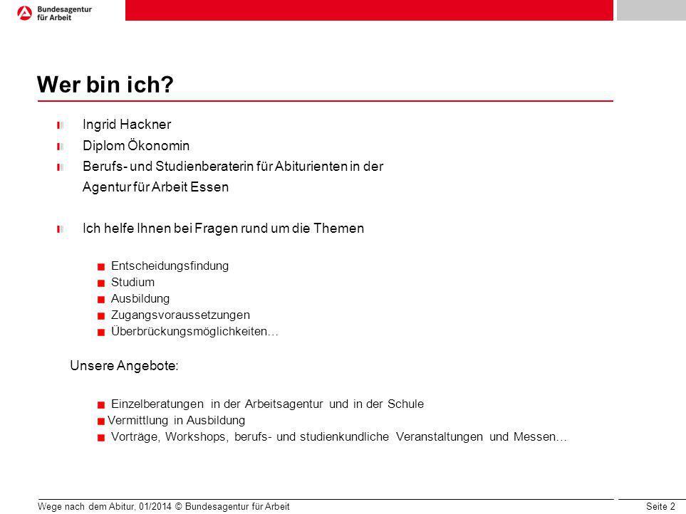 Seite 23 Wege nach dem Abitur, 01/2014 © Bundesagentur für Arbeit Das Abitur ist und bleibt der ideale Start in eine gesicherte berufliche Zukunft.