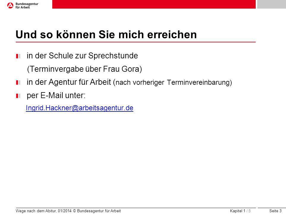Seite 24 Danke für Ihre Aufmerksamkeit! Wege nach dem Abitur, 01/2014 © Bundesagentur für Arbeit