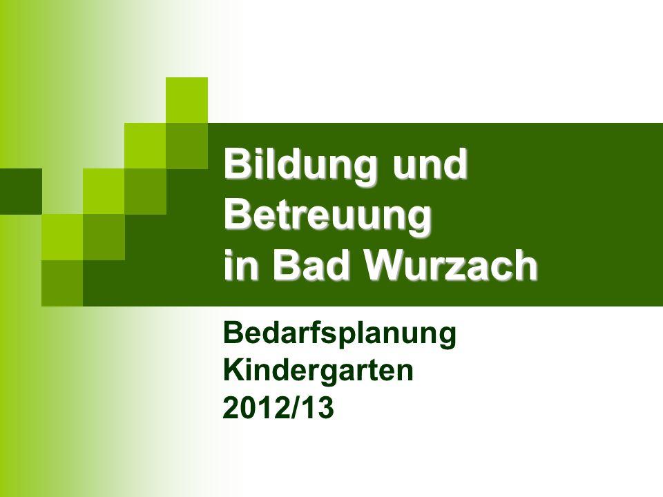 Bildung und Betreuung in Bad Wurzach Bedarfsplanung Kindergarten 2012/13