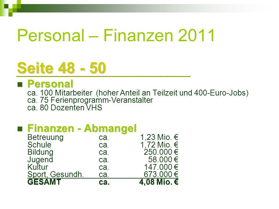 Personal – Finanzen 2011 Seite 48 - 50 Personal Personal ca. 100 Mitarbeiter (hoher Anteil an Teilzeit und 400-Euro-Jobs) ca. 75 Ferienprogramm-Verans