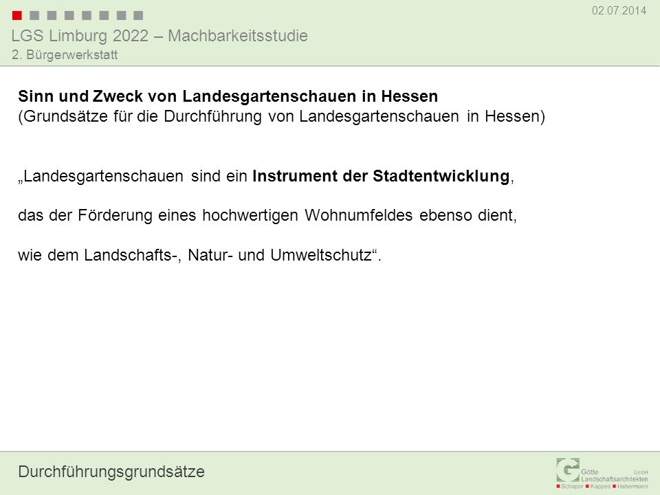 LGS Limburg 2022 – Machbarkeitsstudie 02.07.2014 2. Bürgerwerkstatt Durchführungsgrundsätze Sinn und Zweck von Landesgartenschauen in Hessen (Grundsät