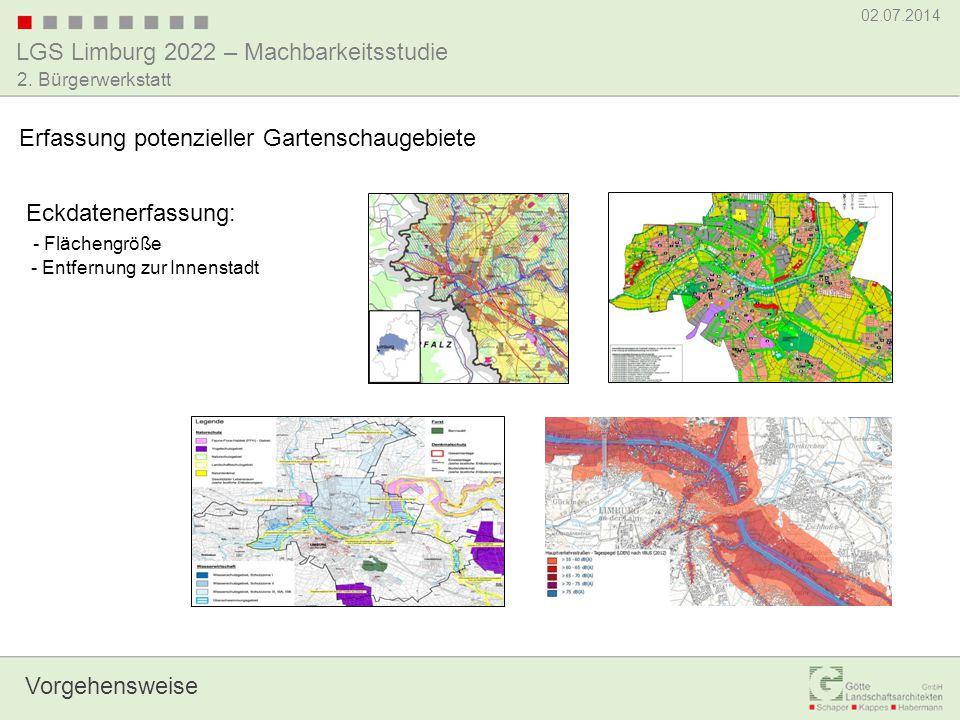 LGS Limburg 2022 – Machbarkeitsstudie 02.07.2014 2. Bürgerwerkstatt Vorgehensweise Erfassung potenzieller Gartenschaugebiete Eckdatenerfassung: - Fläc