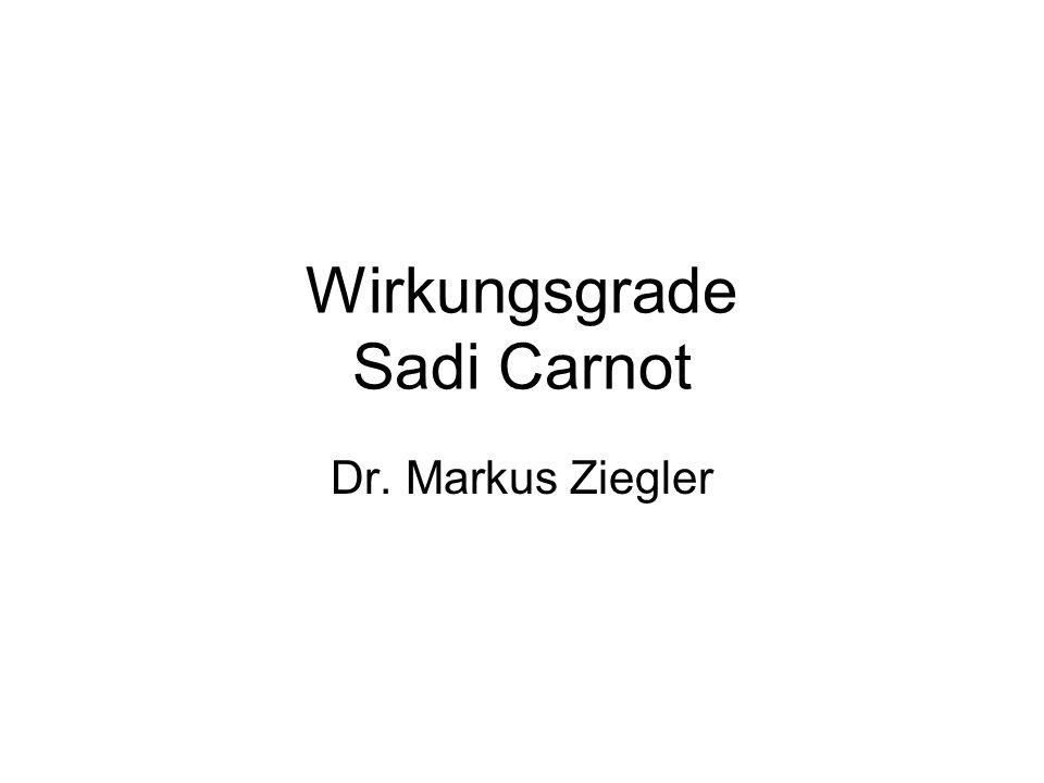 Wirkungsgrade Sadi Carnot Dr. Markus Ziegler
