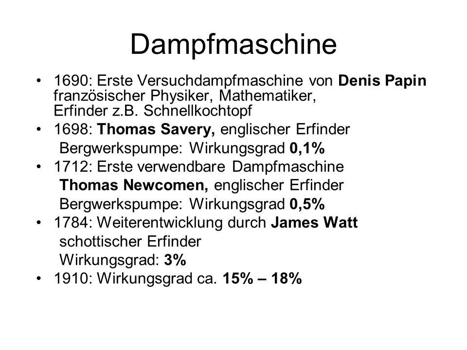 Dampfmaschine 1690: Erste Versuchdampfmaschine von Denis Papin französischer Physiker, Mathematiker, Erfinder z.B. Schnellkochtopf 1698: Thomas Savery