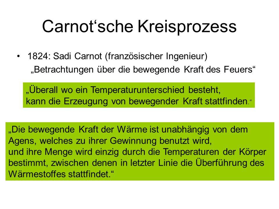 """Carnot'sche Kreisprozess 1824: Sadi Carnot (französischer Ingenieur) """"Betrachtungen über die bewegende Kraft des Feuers"""" """"Überall wo ein Temperaturunt"""
