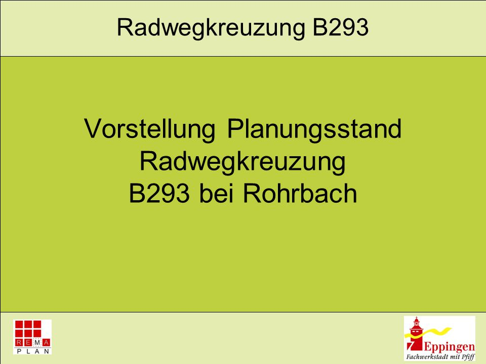 Vorstellung Planungsstand Radwegkreuzung B293 bei Rohrbach Radwegkreuzung B293
