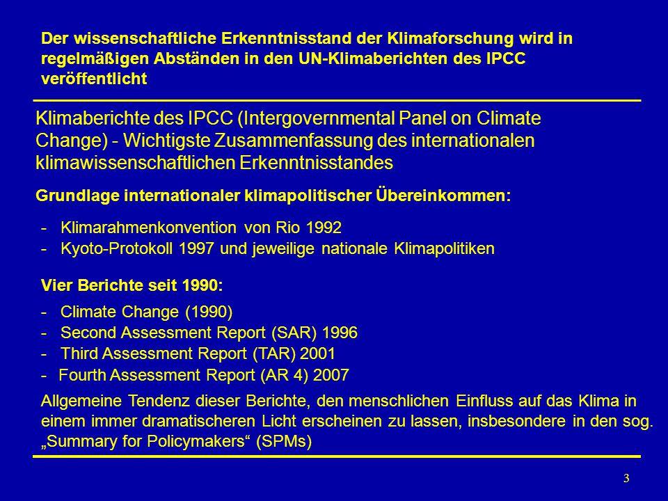 3 Vier Berichte seit 1990: - Klimarahmenkonvention von Rio 1992 Grundlage internationaler klimapolitischer Übereinkommen: Klimaberichte des IPCC (Inte