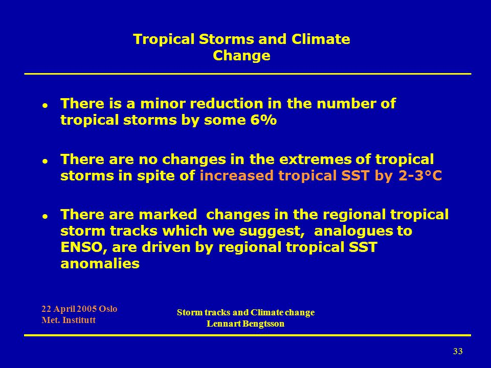 33 l There is a minor reduction in the number of tropical storms by some 6% l There are no changes in the extremes of tropical storms in spite of incr
