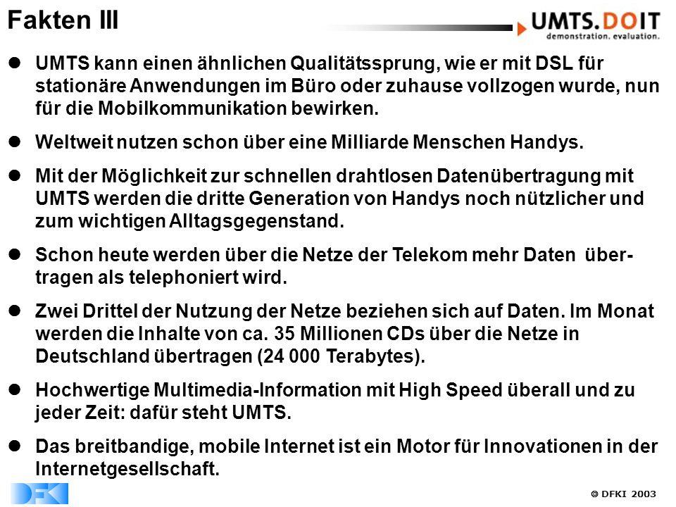  DFKI 2003 UMTS kann einen ähnlichen Qualitätssprung, wie er mit DSL für stationäre Anwendungen im Büro oder zuhause vollzogen wurde, nun für die Mob