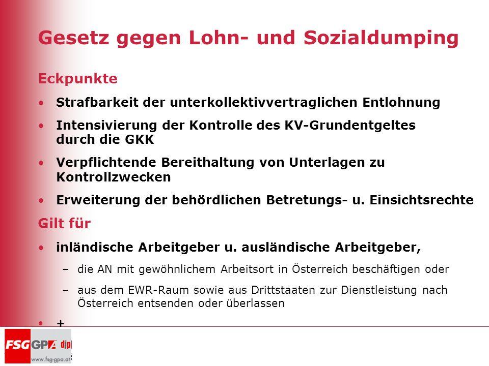 Gesetz gegen Lohn- und Sozialdumping Eckpunkte Strafbarkeit der unterkollektivvertraglichen Entlohnung Intensivierung der Kontrolle des KV-Grundentgel