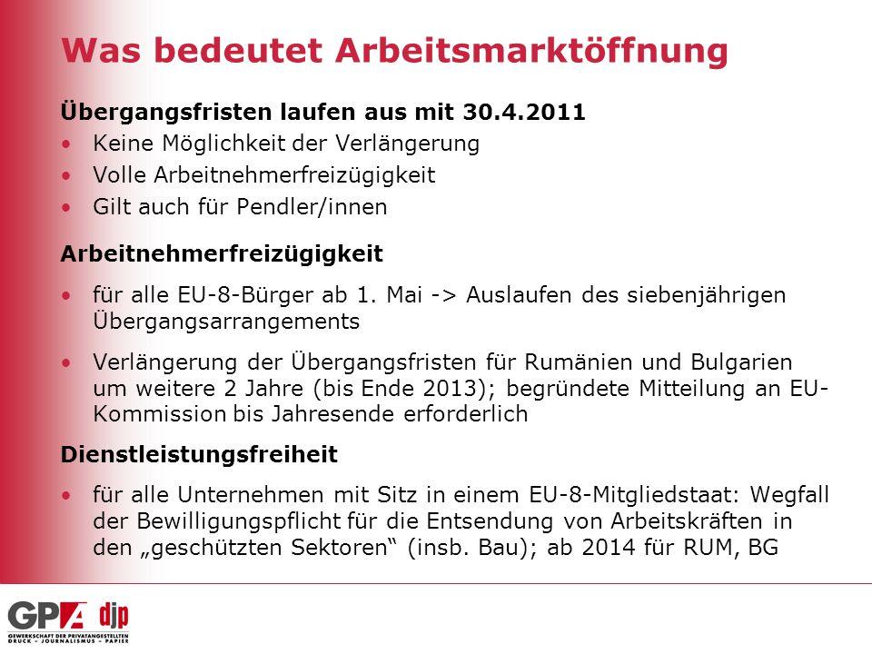 Was bedeutet Arbeitsmarktöffnung Übergangsfristen laufen aus mit 30.4.2011 Keine Möglichkeit der Verlängerung Volle Arbeitnehmerfreizügigkeit Gilt auc