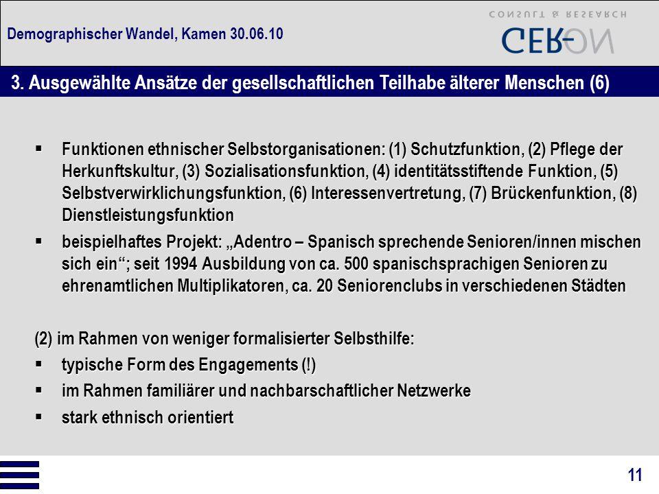 """Demographischer Wandel, Kamen 30.06.10  Funktionen ethnischer Selbstorganisationen: (1) Schutzfunktion, (2) Pflege der Herkunftskultur, (3) Sozialisationsfunktion, (4) identitätsstiftende Funktion, (5) Selbstverwirklichungsfunktion, (6) Interessenvertretung, (7) Brückenfunktion, (8) Dienstleistungsfunktion  beispielhaftes Projekt: """"Adentro – Spanisch sprechende Senioren/innen mischen sich ein ; seit 1994 Ausbildung von ca."""