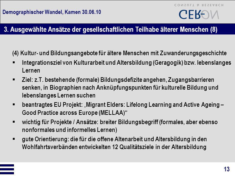 Demographischer Wandel, Kamen 30.06.10 (4) Kultur- und Bildungsangebote für ältere Menschen mit Zuwanderungsgeschichte  Integrationsziel von Kulturarbeit und Altersbildung (Geragogik) bzw.