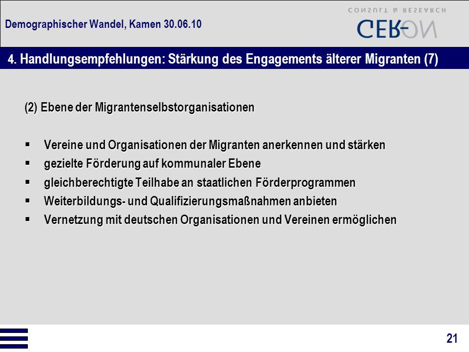 Demographischer Wandel, Kamen 30.06.10 (2) Ebene der Migrantenselbstorganisationen  Vereine und Organisationen der Migranten anerkennen und stärken  gezielte Förderung auf kommunaler Ebene  gleichberechtigte Teilhabe an staatlichen Förderprogrammen  Weiterbildungs- und Qualifizierungsmaßnahmen anbieten  Vernetzung mit deutschen Organisationen und Vereinen ermöglichen 4.