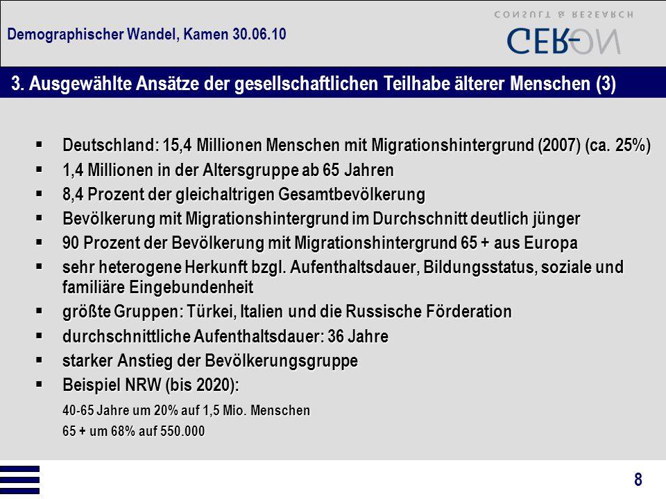 Demographischer Wandel, Kamen 30.06.10  Deutschland: 15,4 Millionen Menschen mit Migrationshintergrund (2007) (ca. 25%)  1,4 Millionen in der Alters