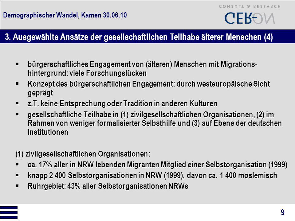 Demographischer Wandel, Kamen 30.06.10  bürgerschaftliches Engagement von (älteren) Menschen mit Migrations- hintergrund: viele Forschungslücken  Konzept des bürgerschaftlichen Engagement: durch westeuropäische Sicht geprägt  z.T.