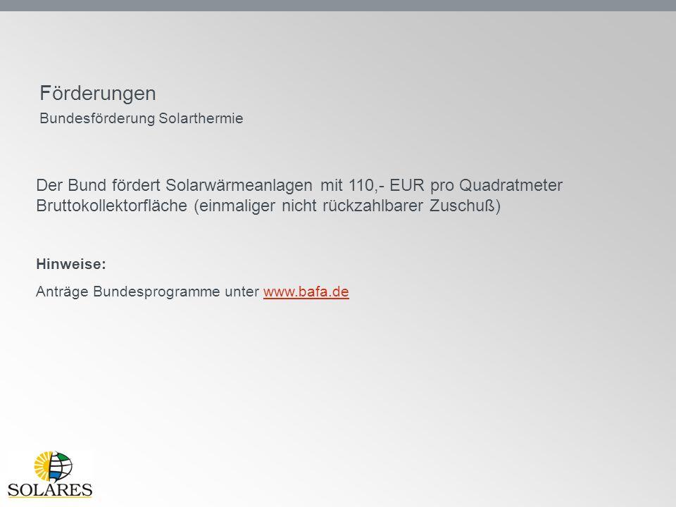 Förderungen Bundesförderung Solarthermie Der Bund fördert Solarwärmeanlagen mit 110,- EUR pro Quadratmeter Bruttokollektorfläche (einmaliger nicht rüc