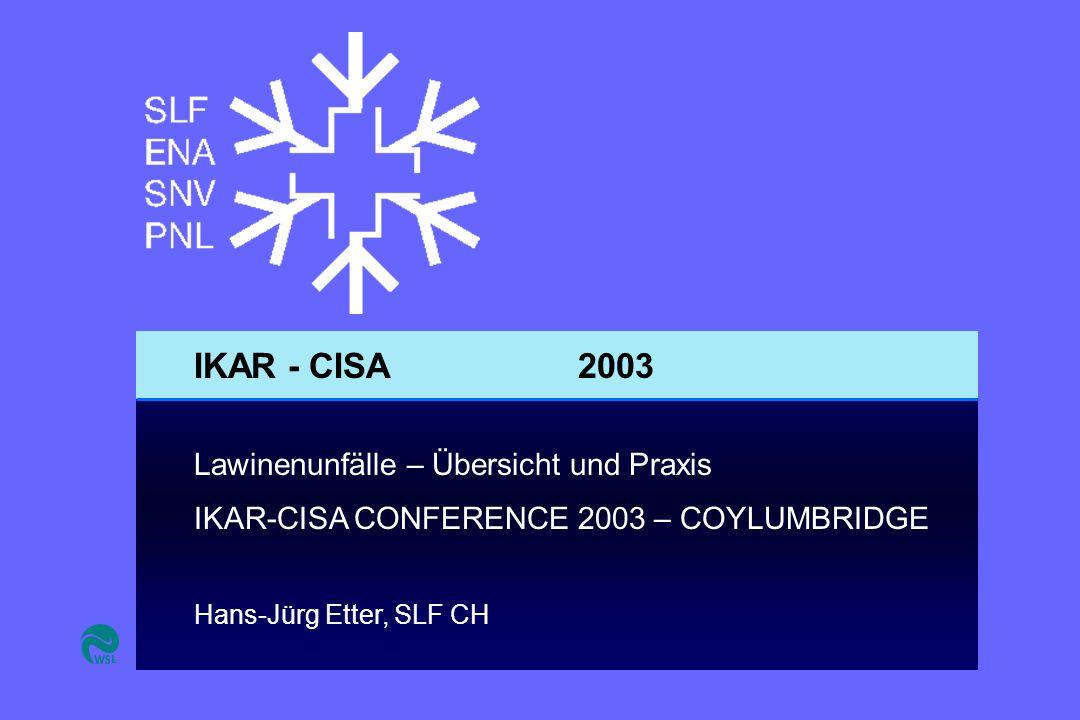 IKAR - CISA2003 Lawinenunfälle – Übersicht und Praxis IKAR-CISA CONFERENCE 2003 – COYLUMBRIDGE Hans-Jürg Etter, SLF CH