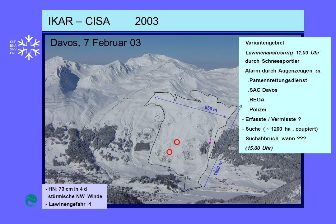 IKAR – CISA2003 Davos, 7 Februar 03 - Variantengebiet - Lawinenauslösung 11.03 Uhr durch Schneesportler - Alarm durch Augenzeugen an :.Parsennrettungsdienst.SAC Davos.REGA.Polizei - Erfasste / Vermisste .