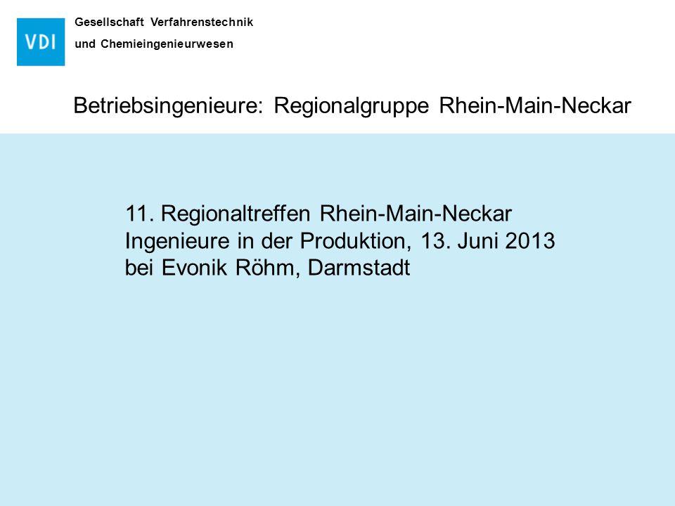 Gesellschaft Verfahrenstechnik und Chemieingenieurwesen Betriebsingenieure: Regionalgruppe Rhein-Main-Neckar 11.