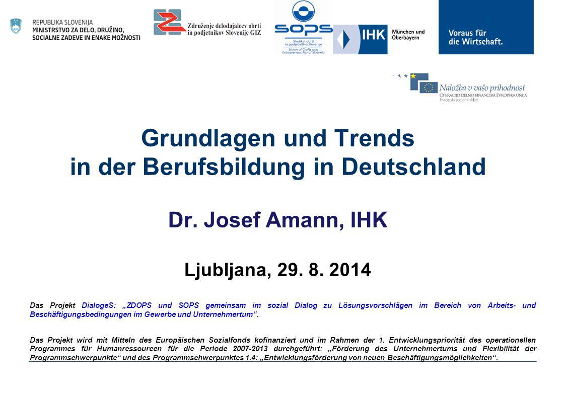 """Grundlagen und Trends in der Berufsbildung in Deutschland Dr. Josef Amann, IHK Ljubljana, 29. 8. 2014 Das Projekt DialogeS: """"ZDOPS und SOPS gemeinsam"""