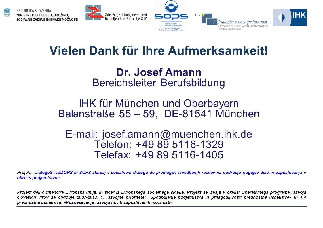 Vielen Dank für Ihre Aufmerksamkeit! Dr. Josef Amann Bereichsleiter Berufsbildung IHK für München und Oberbayern Balanstraße 55 – 59, DE-81541 München