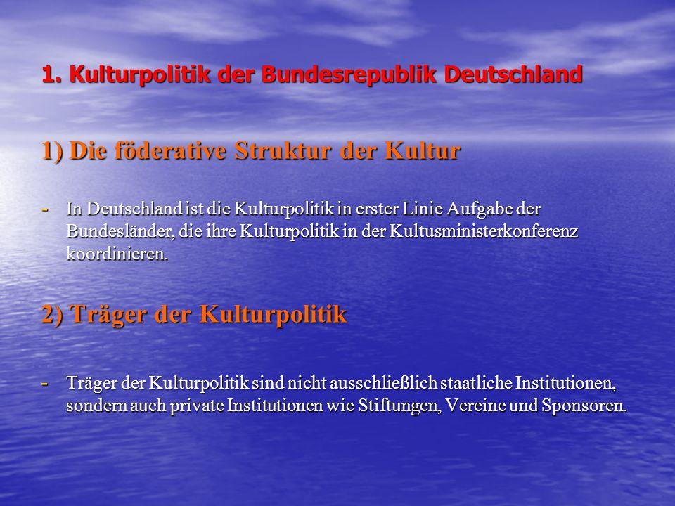 1. Kulturpolitik der Bundesrepublik Deutschland 1) Die föderative Struktur der Kultur - In Deutschland ist die Kulturpolitik in erster Linie Aufgabe d