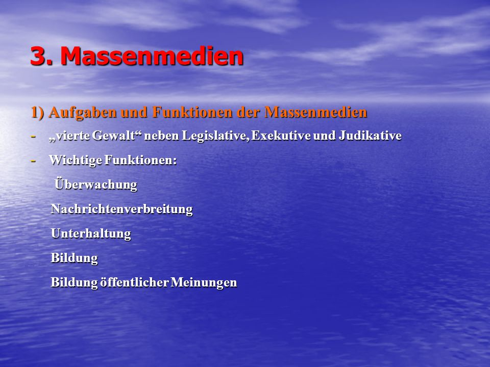 """3. Massenmedien 1) Aufgaben und Funktionen der Massenmedien - """"vierte Gewalt"""" neben Legislative, Exekutive und Judikative - Wichtige Funktionen: Überw"""
