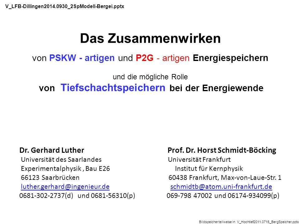 Das Zusammenwirken von PSKW - artigen und P2G - artigen Energiespeichern und die mögliche Rolle von Tiefschachtspeichern bei der Energiewende Dr. Gerh
