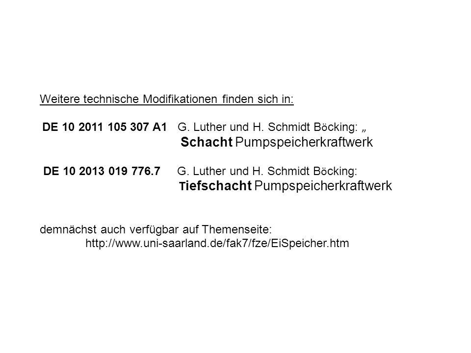 """Weitere technische Modifikationen finden sich in: DE 10 2011 105 307 A1 G. Luther und H. Schmidt B ö cking: """" Schacht Pumpspeicherkraftwerk DE 10 2013"""