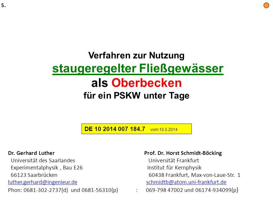 Verfahren zur Nutzung staugeregelter Fließgewässer als Oberbecken für ein PSKW unter Tage DE 10 2014 007 184.7 vom 15.5.2014 Dr. Gerhard Luther Prof.