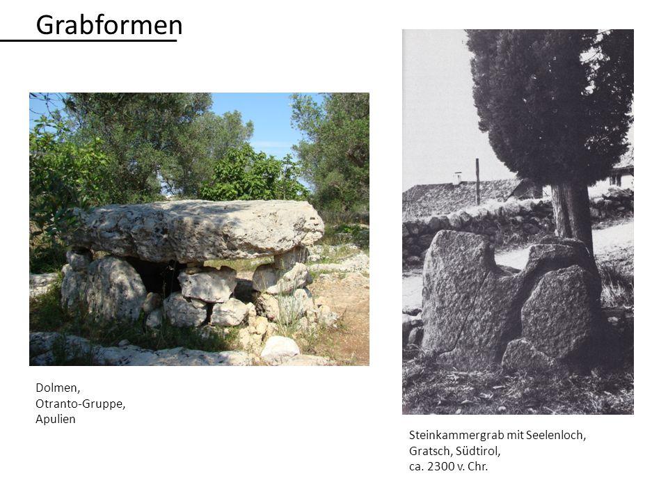 Dolmen, Otranto-Gruppe, Apulien Steinkammergrab mit Seelenloch, Gratsch, Südtirol, ca. 2300 v. Chr. Grabformen
