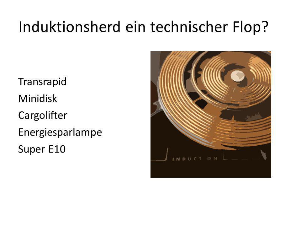 Induktionsherd ein technischer Flop? Transrapid Minidisk Cargolifter Energiesparlampe Super E10