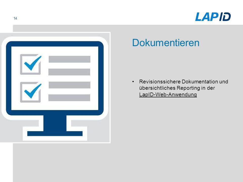 14 Dokumentieren Revisionssichere Dokumentation und übersichtliches Reporting in der LapID-Web-Anwendung LapID-Web-Anwendung