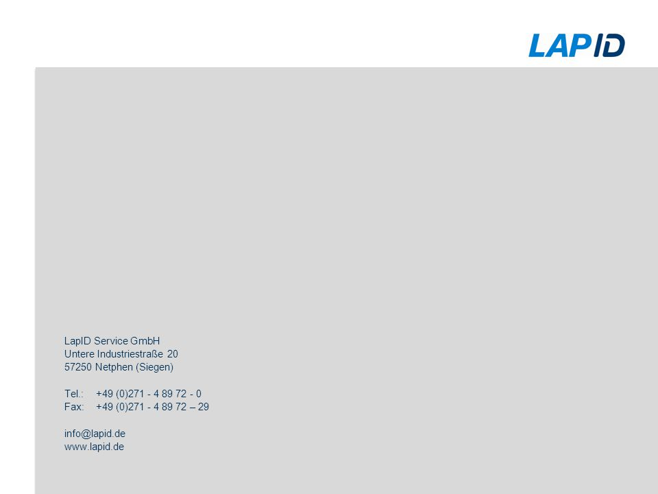 LapID Service GmbH Untere Industriestraße 20 57250 Netphen (Siegen) Tel.:+49 (0)271 - 4 89 72 - 0 Fax:+49 (0)271 - 4 89 72 – 29 info@lapid.de www.lapi