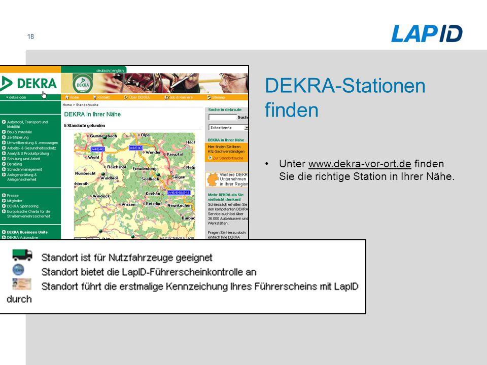 18 DEKRA-Stationen finden Unter www.dekra-vor-ort.de finden Sie die richtige Station in Ihrer Nähe.www.dekra-vor-ort.de