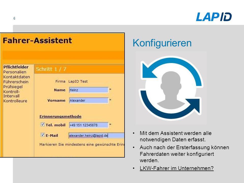 6 Konfigurieren Mit dem Assistent werden alle notwendigen Daten erfasst. Auch nach der Ersterfassung können Fahrerdaten weiter konfiguriert werden. LK