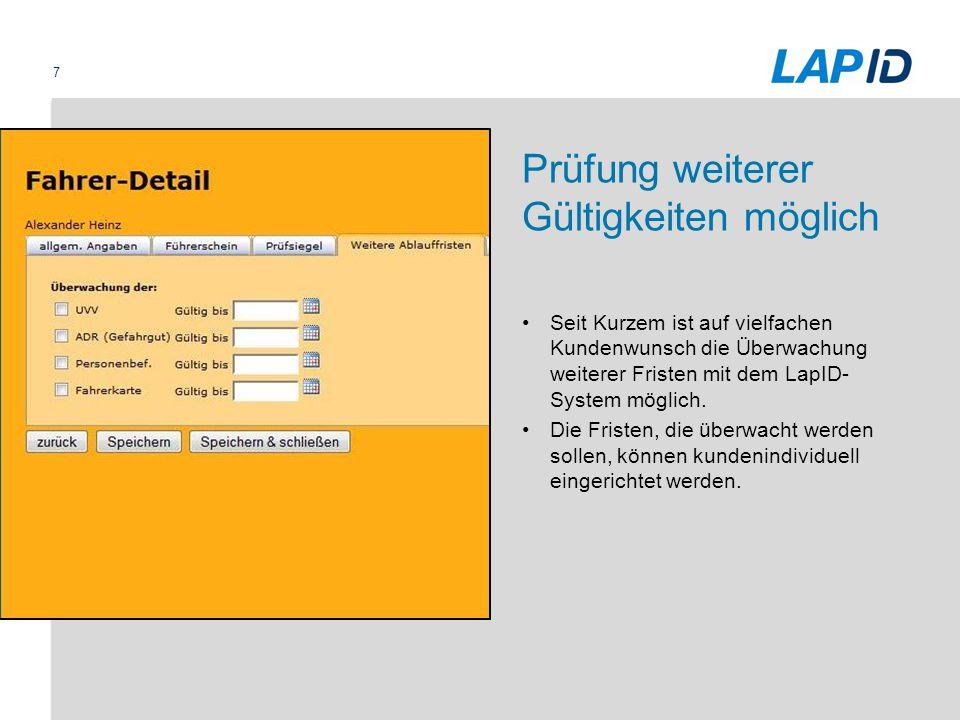 7 Prüfung weiterer Gültigkeiten möglich Seit Kurzem ist auf vielfachen Kundenwunsch die Überwachung weiterer Fristen mit dem LapID- System möglich. Di
