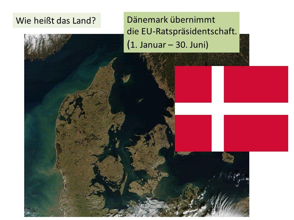 Dänemark übernimmt die EU-Ratspräsidentschaft. ( 1. Januar – 30. Juni) Wie heißt das Land?