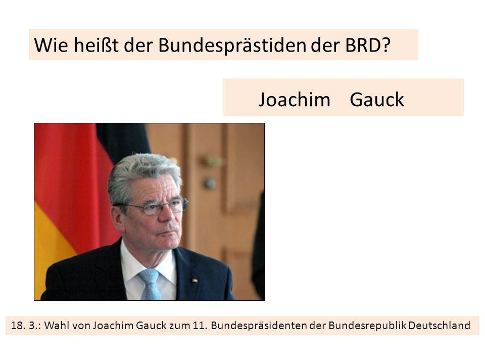 18. 3.: Wahl von Joachim Gauck zum 11.