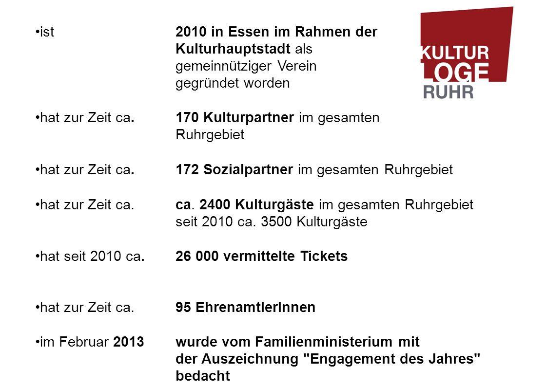 ist 2010 in Essen im Rahmen der Kulturhauptstadt als gemeinnütziger Verein gegründet worden hat zur Zeit ca.170 Kulturpartner im gesamten Ruhrgebiet hat zur Zeit ca.172 Sozialpartner im gesamten Ruhrgebiet hat zur Zeit ca.