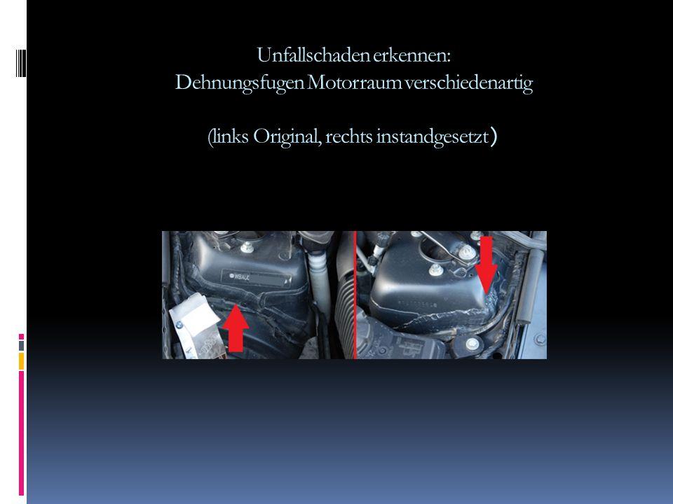 Unfallschaden erkennen: Dehnungsfugen Motorraum verschiedenartig (links Original, rechts instandgesetzt )